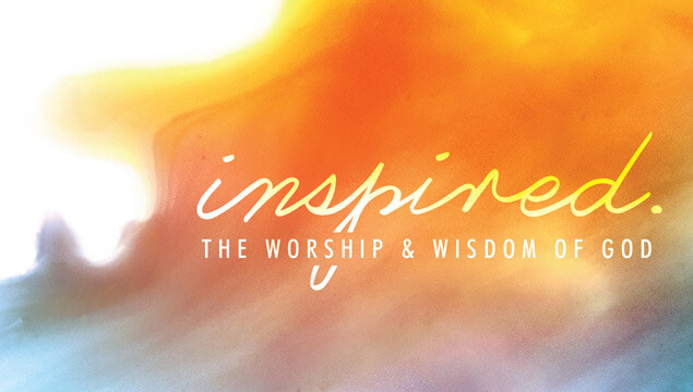Inspired: The Wisdom & Worship of God
