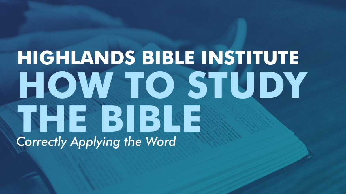 How to Study the Bible: Correctly Applying the Word Class
